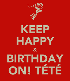 Poster: KEEP HAPPY & BIRTHDAY ON! TÉTÉ