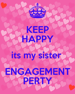 Poster: KEEP HAPPY its my sister  ENGAGEMENT PERTY