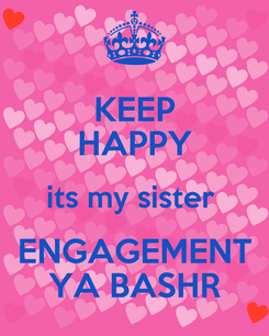 Poster: KEEP HAPPY its my sister  ENGAGEMENT YA BASHR