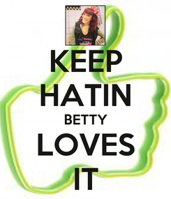 Poster: KEEP HATIN BETTY LOVES IT