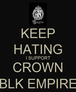 Poster: KEEP HATING I SUPPORT CROWN BLK EMPIRE