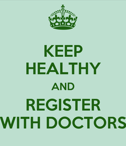 Poster: KEEP HEALTHY AND REGISTER WITH DOCTORS