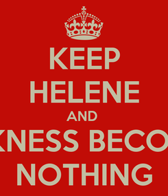 Poster: KEEP HELENE AND  SICKNESS BECOMES NOTHING