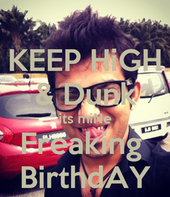 Poster: KEEP HiGH & Dunk its miNe Freaking  BirthdAY