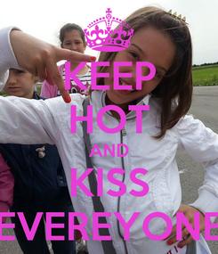 Poster: KEEP HOT AND KISS EVEREYONE
