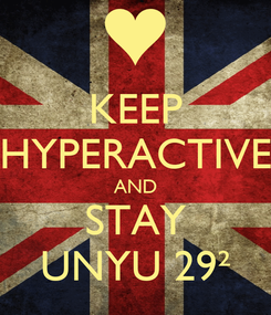 Poster: KEEP HYPERACTIVE AND STAY UNYU 29²
