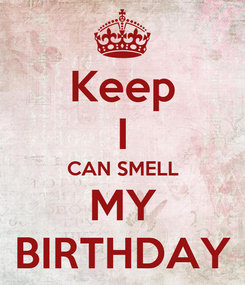 Poster: Keep I CAN SMELL MY BIRTHDAY