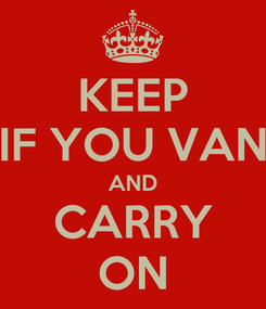 Poster: KEEP IF YOU VAN AND CARRY ON