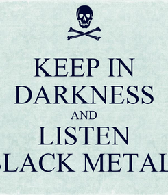 Poster: KEEP IN DARKNESS AND LISTEN BLACK METAL!