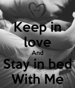 Poster: Keep in love And Stay in bed With Me