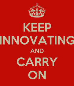 Poster: KEEP INNOVATING AND CARRY ON