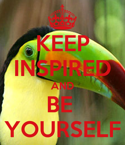 Poster: KEEP INSPIRED AND BE  YOURSELF