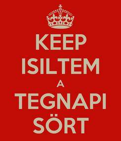 Poster: KEEP ISILTEM A TEGNAPI SÖRT