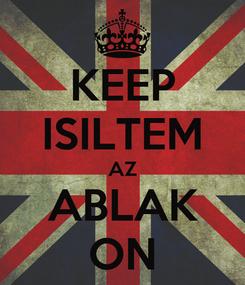Poster: KEEP ISILTEM AZ ABLAK ON