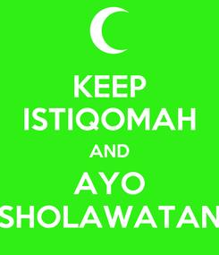 Poster: KEEP ISTIQOMAH AND AYO SHOLAWATAN