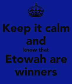 Poster: Keep it calm and know that Etowah are winners