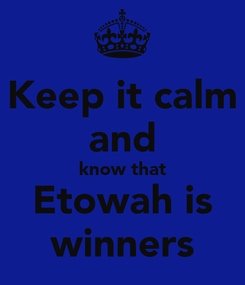 Poster: Keep it calm and know that Etowah is winners