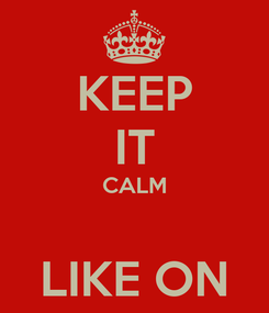 Poster: KEEP IT CALM  LIKE ON