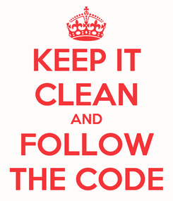 Poster: KEEP IT CLEAN AND FOLLOW THE CODE