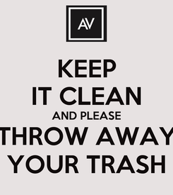 Poster: KEEP IT CLEAN AND PLEASE THROW AWAY YOUR TRASH