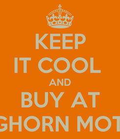 Poster: KEEP IT COOL  AND BUY AT LONGHORN MOTORS