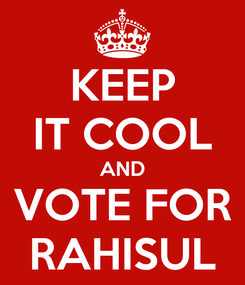 Poster: KEEP IT COOL AND VOTE FOR RAHISUL