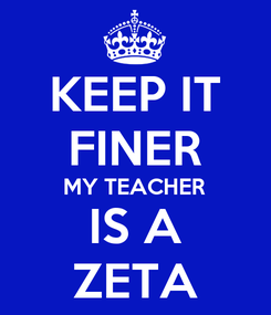 Poster: KEEP IT FINER MY TEACHER IS A ZETA