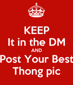 Poster: KEEP It in the DM AND Post Your Best Thong pic
