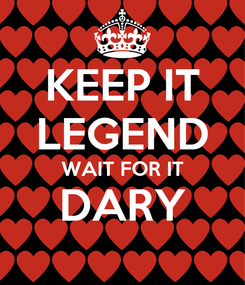 Poster: KEEP IT LEGEND WAIT FOR IT DARY