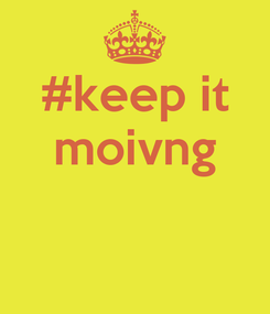 Poster: #keep it moivng
