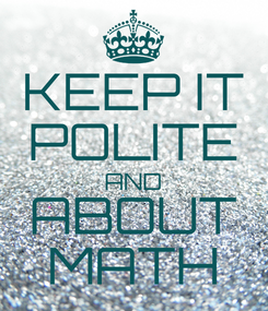 Poster: KEEP IT POLITE AND ABOUT MATH