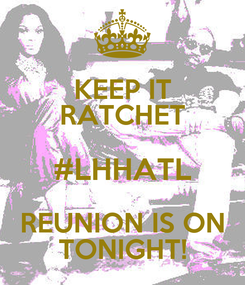 Poster: KEEP IT RATCHET #LHHATL REUNION IS ON TONIGHT!