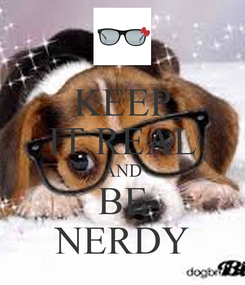 Poster: KEEP IT REAL AND BE NERDY