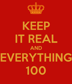 Poster: KEEP IT REAL AND EVERYTHING 100