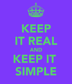 Poster: KEEP IT REAL AND KEEP IT  SIMPLE