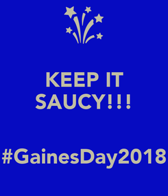Poster: KEEP IT SAUCY!!!   #GainesDay2018
