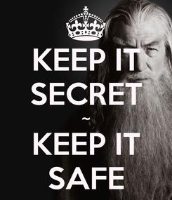 Poster: KEEP IT SECRET ~ KEEP IT SAFE