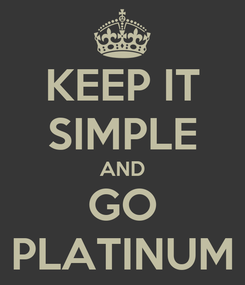 Poster: KEEP IT SIMPLE AND GO PLATINUM