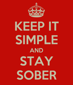Poster: KEEP IT SIMPLE AND STAY SOBER