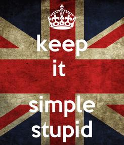 Poster: keep it   simple stupid
