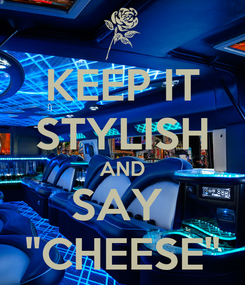 """Poster: KEEP IT STYLISH AND SAY  """"CHEESE"""""""