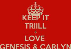 Poster: KEEP IT TRIILL & LOVE  GENESIS & CARLYN
