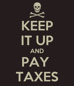 Poster: KEEP IT UP AND PAY  TAXES