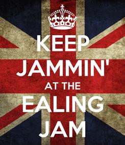 Poster: KEEP JAMMIN' AT THE EALING JAM