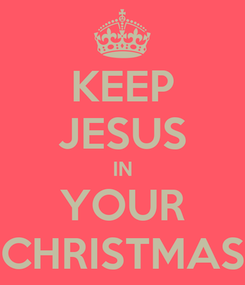Poster: KEEP JESUS IN YOUR CHRISTMAS
