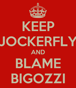 Poster: KEEP JOCKERFLY AND BLAME BIGOZZI
