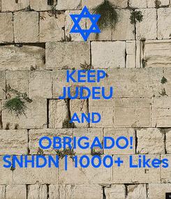 Poster: KEEP JUDEU AND OBRIGADO! SNHDN | 1000+ Likes