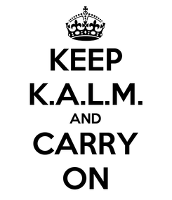 Poster: KEEP K.A.L.M. AND CARRY ON