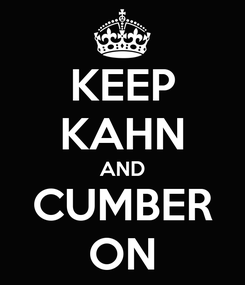 Poster: KEEP KAHN AND CUMBER ON