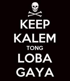 Poster: KEEP KALEM TONG LOBA GAYA
